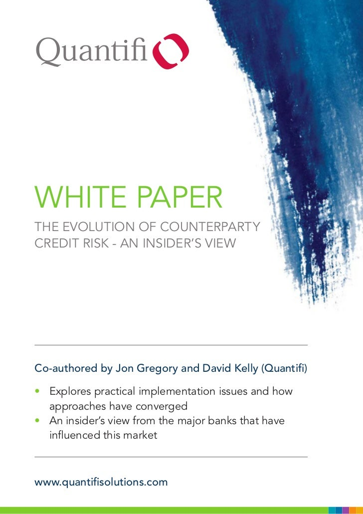 WHITE PAPERTHE EVOLUTION OF COUNTERPARTYCREDIT RISK - AN INSIDER'S VIEWCo-authored by Jon Gregory and David Kelly (Quantif...
