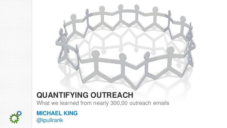 QUANTIFYING OUTREACHWhat we learned from nearly 300,00 outreach emailsMICHAEL KING@ipullrank