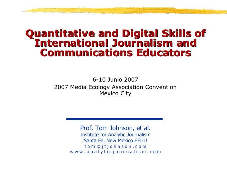 Quantitative and Digital Skills of International Journalism and Communications Educators 6-10 Junio 2007 2007 Media Ecolog
