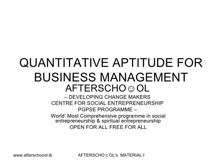 QUANTITATIVE APTITUDE FOR BUSINESS MANAGEMENT AFTERSCHO☺OL   –  DEVELOPING CHANGE MAKERS  CENTRE FOR SOCIAL ENTREPRENEURSH...