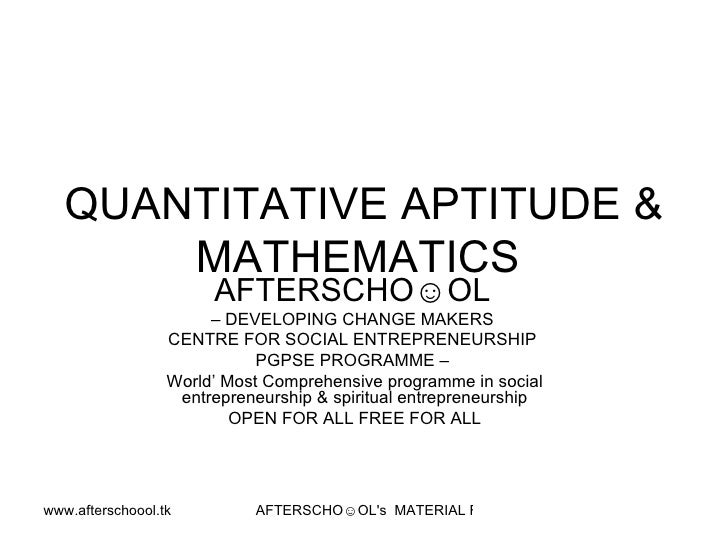 QUANTITATIVE APTITUDE & MATHEMATICS  AFTERSCHO☺OL   –  DEVELOPING CHANGE MAKERS  CENTRE FOR SOCIAL ENTREPRENEURSHIP  PGPSE...