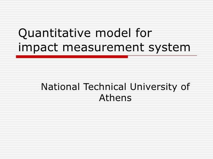 Quantitative model for impact measurement system National Technical University of Athens