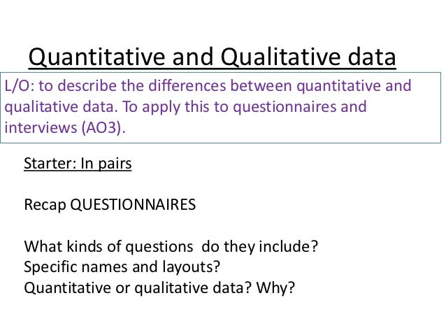 Quantitative and Qualitative dataL/O: to describe the differences between quantitative andqualitative data. To apply this ...