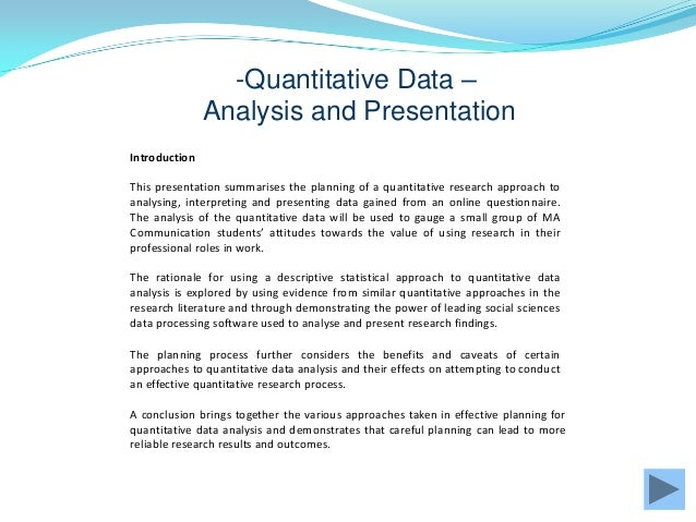 -Quantitative Data – Analysis and Presentation Introduction This presentation summarises the planning of a quantitative re...