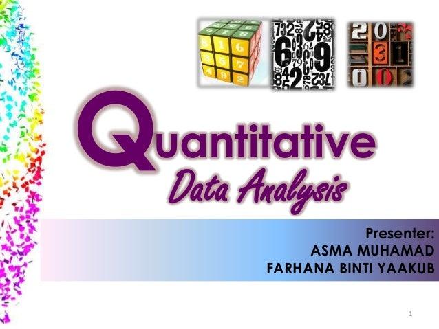 Quantitative Data Analysis Presenter: ASMA MUHAMAD FARHANA BINTI YAAKUB 1