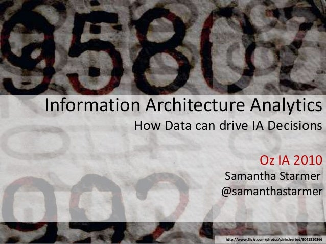 Information Architecture Analytics How Data can drive IA Decisions Oz IA 2010 Samantha Starmer @samanthastarmer http://www...