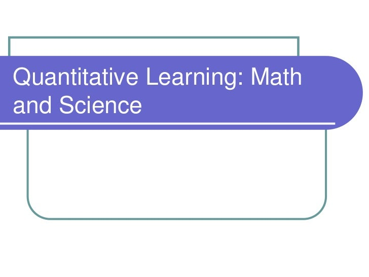 Quantitative Learning: Mathand Science