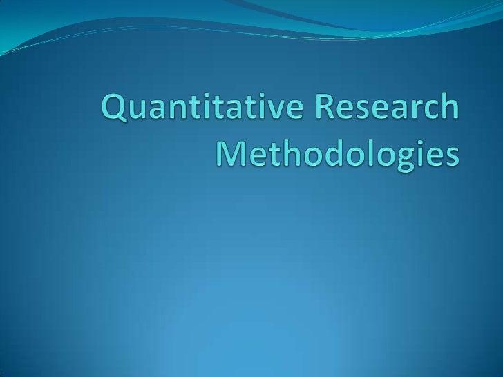 Quantitative Research Methodologies <br />
