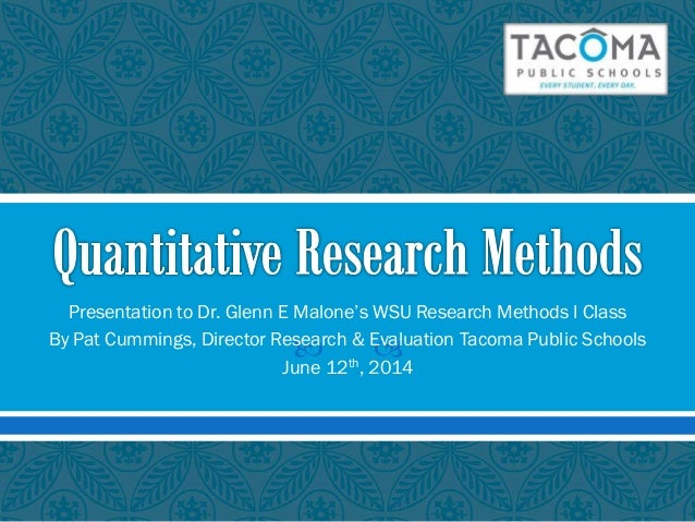   Presentation to Dr. Glenn E Malone's WSU Research Methods I Class By Pat Cummings, Director Research & Evaluation Taco...
