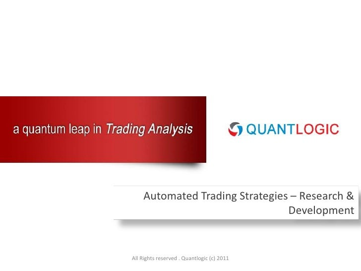 All Rights reserved . Quantlogic (c) 2011<br />Automated Trading Strategies – Research& Development<br />