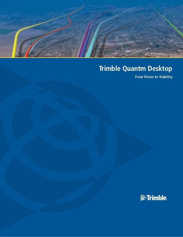 Trimble Quantm Desktop          From Vision to Viability