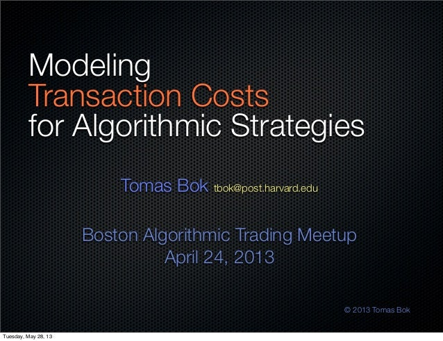 ModelingTransaction Costsfor Algorithmic StrategiesTomas Bok tbok@post.harvard.eduBoston Algorithmic Trading MeetupApril 2...