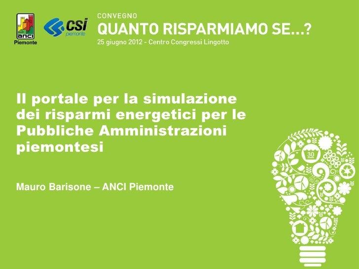 Il portale per la simulazionedei risparmi energetici per lePubbliche AmministrazionipiemontesiMauro Barisone – ANCI Piemonte