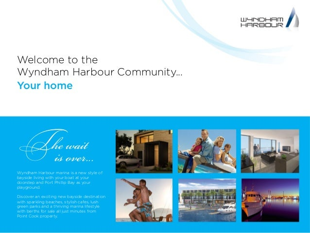 Welcome to the Wyndham Harbour Community... Your home The wait is over... Wyndham Harbour marina is a new style of bayside...