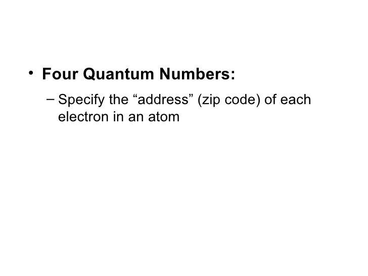 """<ul><li>Four Quantum Numbers: </li></ul><ul><ul><li>Specify the """"address"""" (zip code) of each electron in an atom </li></ul..."""