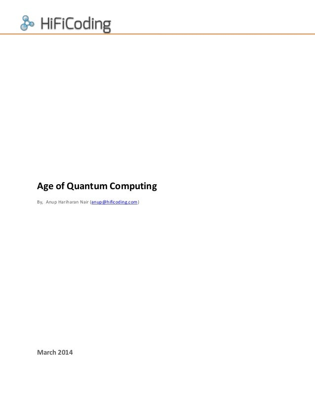 Age of Quantum Computing By, Anup Hariharan Nair (anup@hificoding.com)  March 2014