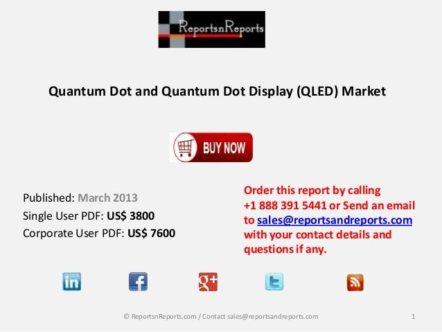 Quantum Dot and Quantum Dot Display (QLED) Market  Published: March 2013 Single User PDF: US$ 3800 Corporate User PDF: US$...