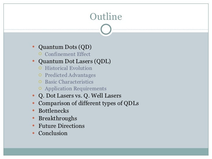 Outline <ul><li>Quantum Dots (QD) </li></ul><ul><ul><li>Confinement Effect </li></ul></ul><ul><li>Quantum Dot Lasers (QDL)...