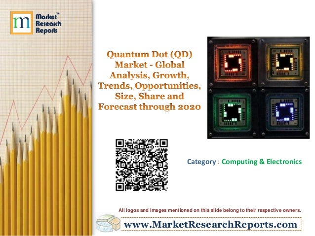 Quantum Dot (QD) Market - Global Analysis, Growth, Trends, Opportunities, Size, Share and Forecast through 2020