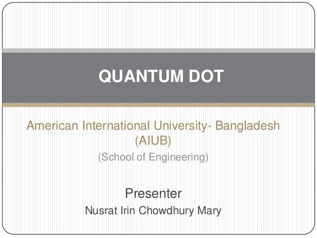 American International University- Bangladesh (AIUB) (School of Engineering) Presenter Nusrat Irin Chowdhury Mary QUANTUM ...