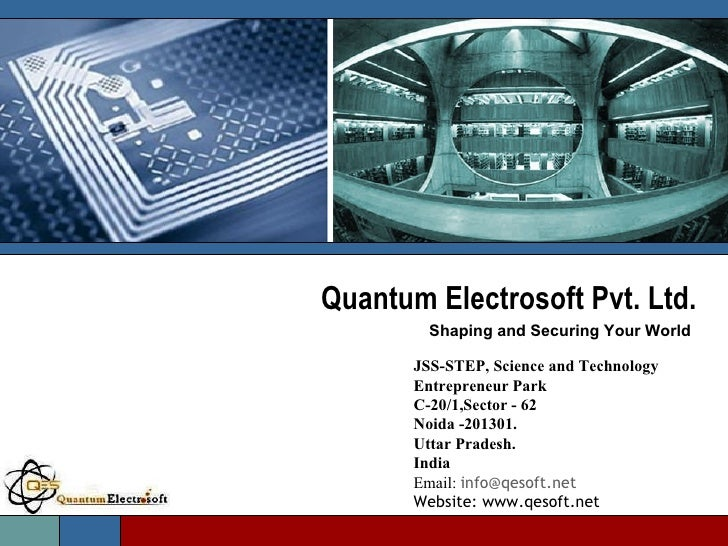 Quantum Electrosoft  Pvt. Ltd. Shaping and Securing Your World JSS-STEP, Science and Technology Entrepreneur Park C-20/1,...