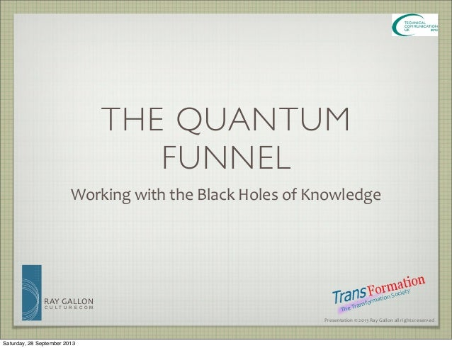 The Quantum Funnel: Working with the black holes of knowledge