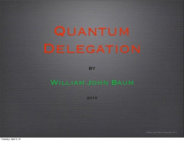 Quantum                       Delegation                              by                       William John Baum          ...
