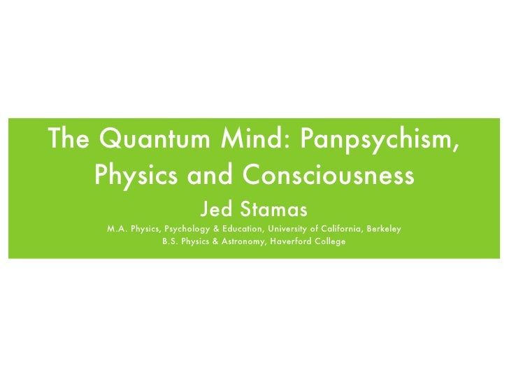 The Quantum Mind: Panpsychism,    Physics and Consciousness                           Jed Stamas     M.A. Physics, Psychol...