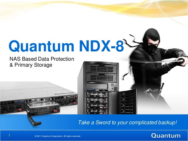 Quantum NDX-8NAS Based Data Protection& Primary Storage                                                     Take a Sword t...