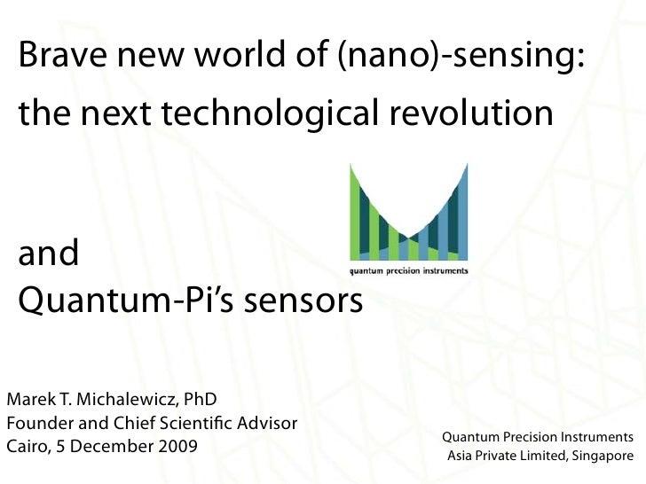 Brave new world of (nano)-sensing: the next technological revolution and Quantum-Pi's sensorsMarek T. Michalewicz, PhDFoun...