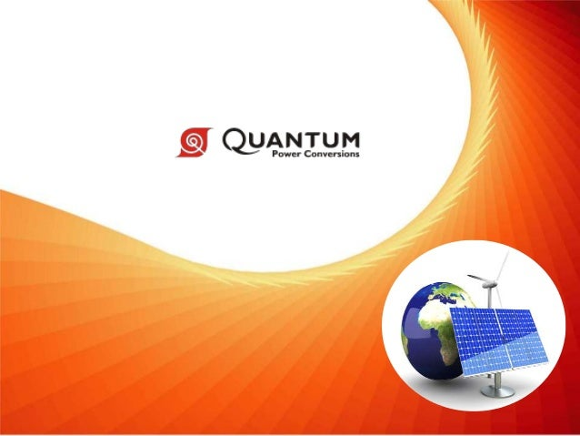 Company Profile   About QPC  Solar focused products launched in April 2010  Product Focus:  Solar Inverter – Size, Wei...