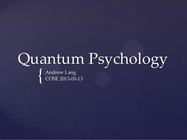 Quantum Psychology  {   Andrew Lang      COSE 2013-03-13