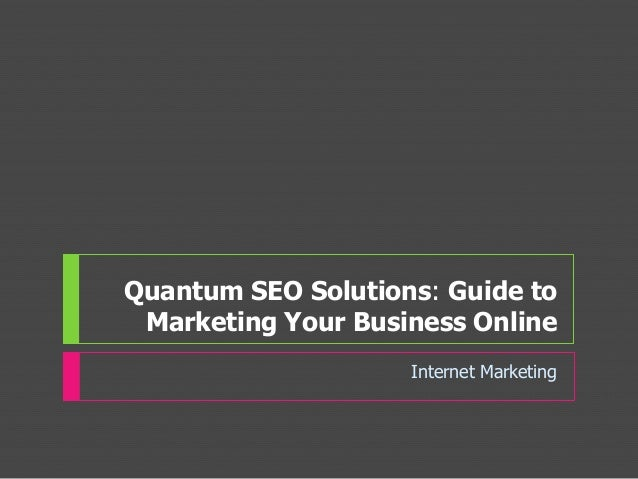 Quantum SEO Solutions: Guide toMarketing Your Business OnlineInternet Marketing