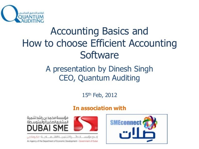 Accounting Basics and How to choose Efficient Accounting Software A presentation by Dinesh Singh CEO, Quantum Auditing 15t...