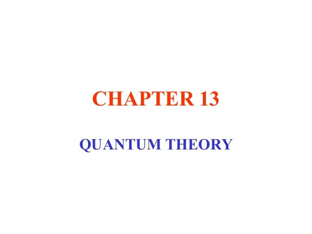 CHAPTER 13 QUANTUM THEORY