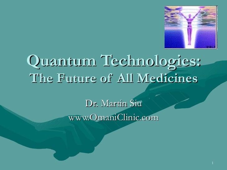 Quantum Technologies: The Future of All Medicines Dr. Martin Siu www.OmaniClinic.com