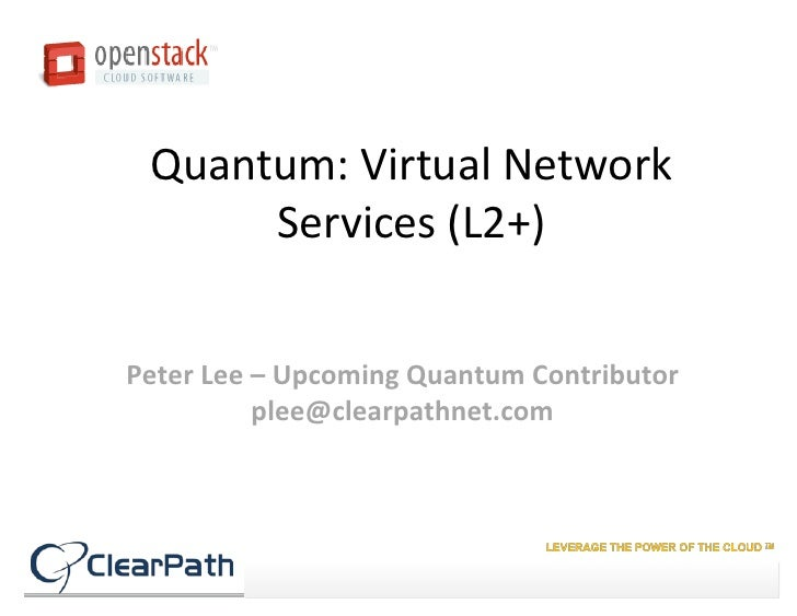Quantum: Virtual Network      Services (L2+)Peter Lee – Upcoming Quantum Contributor          plee@clearpathnet.com