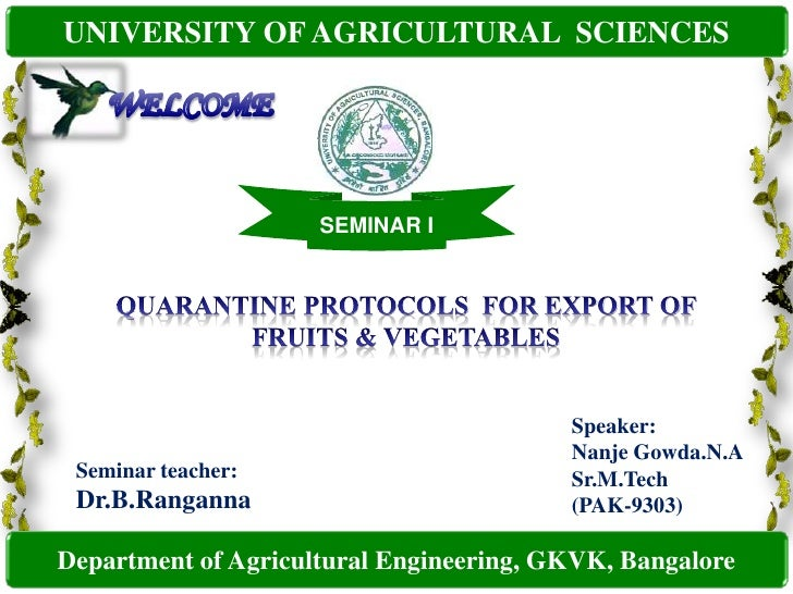 UNIVERSITY OF AGRICULTURAL  SCIENCES<br />WELCOME<br />SEMINAR I<br />QUARANTINE PROTOCOLS  FOR EXPORT OF FRUITS & VEGETAB...