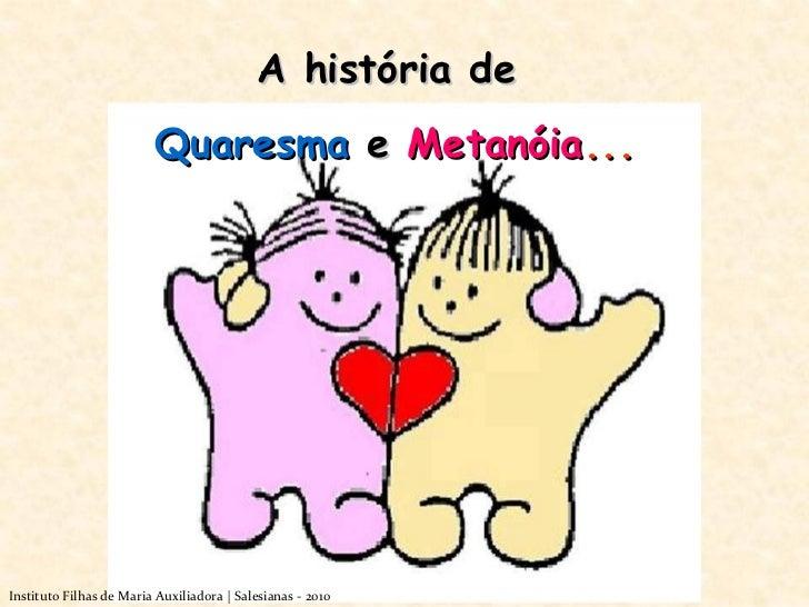 A história de  Quaresma   e   Metanóia ... Instituto Filhas de Maria Auxiliadora | Salesianas - 2010