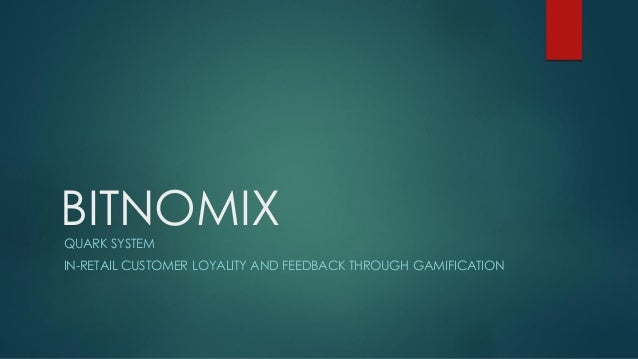 BITNOMIXQUARK SYSTEM IN-RETAIL CUSTOMER LOYALITY AND FEEDBACK THROUGH GAMIFICATION