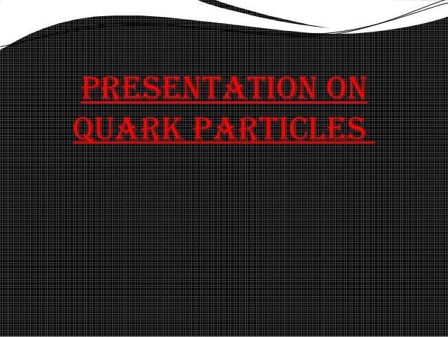 Presentation on Quark Particles