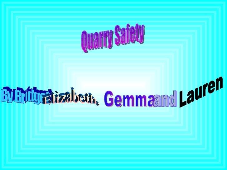Quarry Safety By Bridget, Elizabeth, Gemma  and Lauren