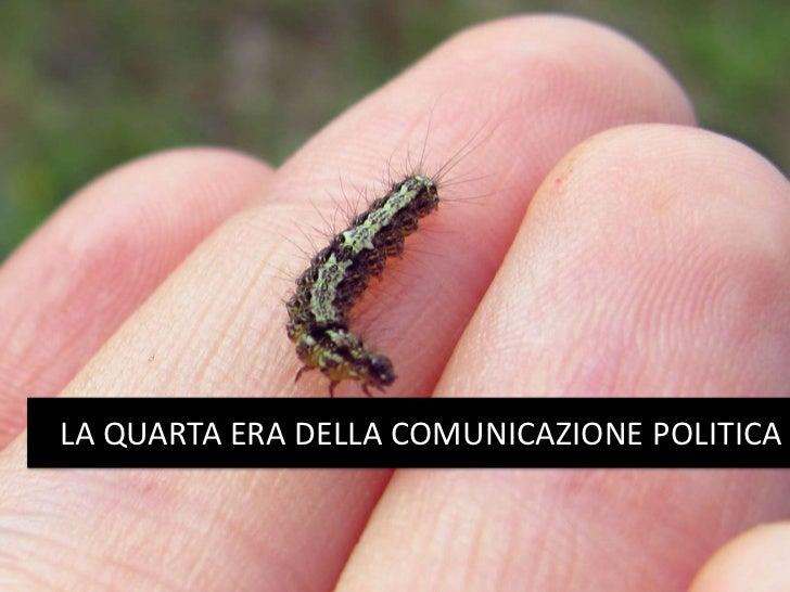 LA QUARTA ERA DELLA COMUNICAZIONE POLITICA