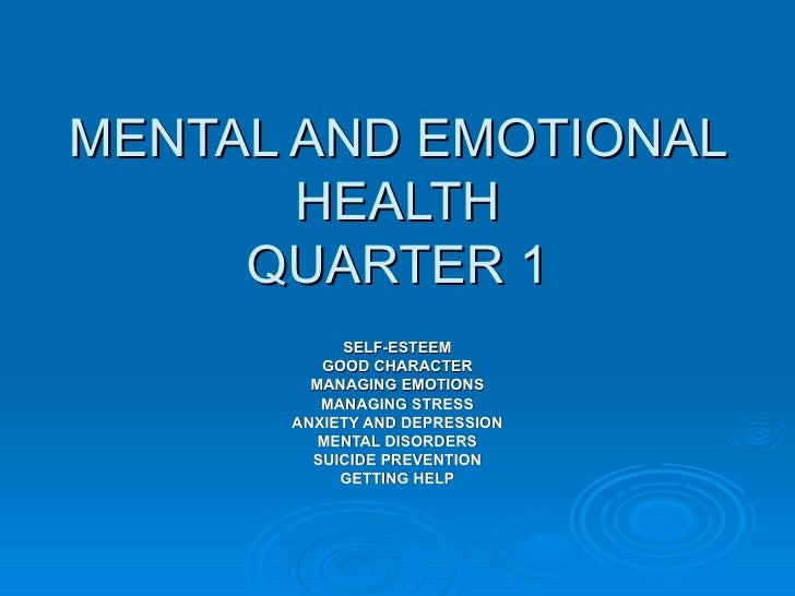 MENTAL AND EMOTIONAL HEALTH QUARTER 1 SELF-ESTEEM GOOD CHARACTER MANAGING EMOTIONS MANAGING STRESS ANXIETY AND DEPRESSION ...