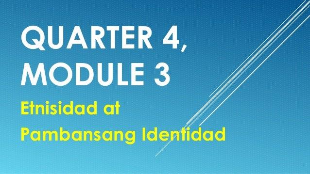 QUARTER 4,MODULE 3Etnisidad atPambansang Identidad