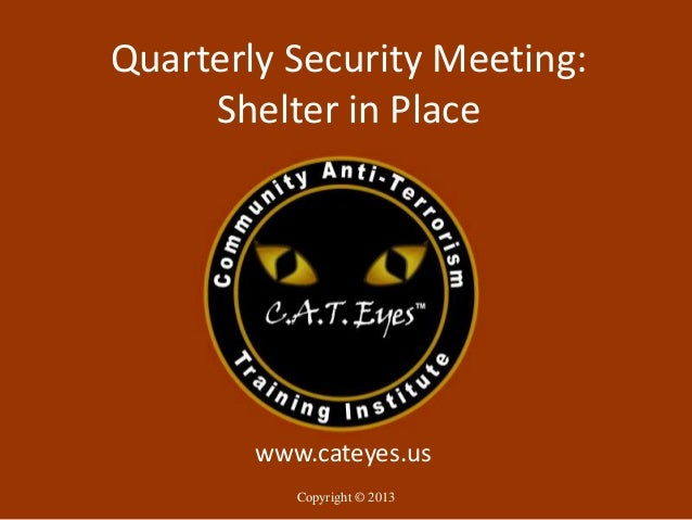 Quarterly Security Meeting:     Shelter in Place        www.cateyes.us         Copyright © 2001-2007            Copyright ...