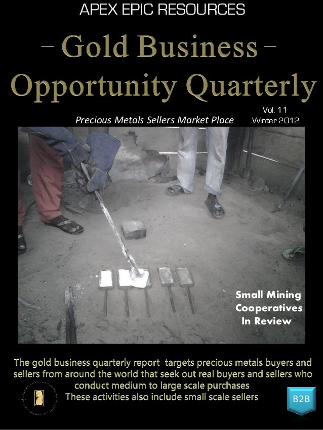 APEX EPIC RESOURCES B2B Vol. 11 Winter 2012Precious Metals Sellers Market Place Small Mining Cooperatives In Review