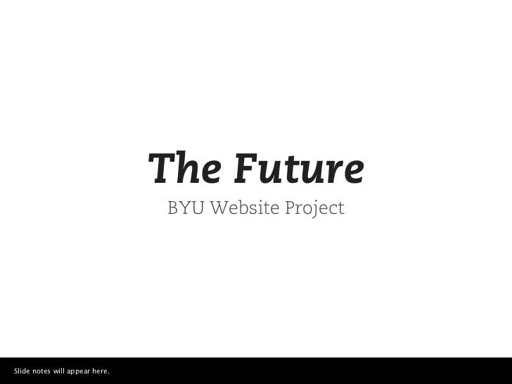 The Future                                BYU Website ProjectSlide notes will appear here.