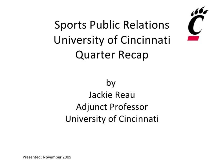 Sports Public Relations University of Cincinnati Quarter Recap by  Jackie Reau Adjunct Professor University of Cincinnati ...