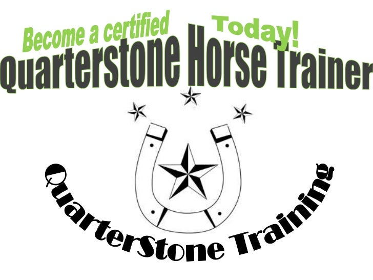 Become a certified<br />Today!<br />Quarterstone Horse Trainer<br />QuarterStone Training<br />
